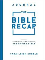 The Bible Recap Journal: Your Daily Companion to the Entire Bible