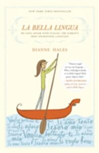 La Bella Lingua: My Love Affair with Italian, the World's Most Enchanting Language - Dianne Hales - cover
