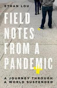 Libro in inglese Field Notes From A Pandemic: A Journey Through a Suspended World Ethan Lou
