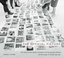 The Official Picture: The National Film Board of Canada's Still Photography Division and the Image of Canada, 1941-1971 - Carol Payne - cover