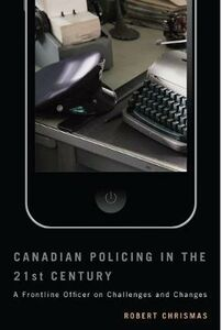 Libro in inglese Canadian Policing in the 21st Century: A Frontline Officer on Challenges and Changes  - Robert Chrismas