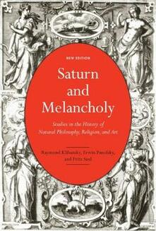 Saturn and Melancholy: Studies in the History of Natural Philosophy, Religion, and Art - Raymond Klibansky,Erwin Panofsky,Fritz Saxl - cover