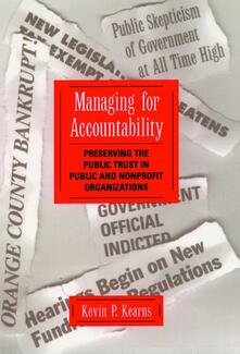 Managing for Accountability: Preserving the Public Trust in Public and Nonprofit Organizations - Kevin P. Kearns - cover