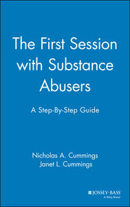 The First Session with Substance Abusers: A Step-by-Step Guide - Nicholas A. Cummings,Janet L. Cummings - cover
