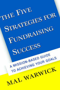 The Five Strategies for Fundraising Success: A Mission-Based Guide to Achieving Your Goals - Mal Warwick - cover