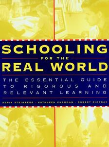 Schooling for the Real World: The Essential Guide to Rigorous and Relevant Learning - Adria Steinberg,Kathleen Cushman,Robert Riordan - cover