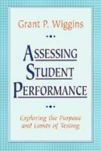 Assessing Student Performance: Exploring the Purpose and Limits of Testing - Grant P. Wiggins - cover