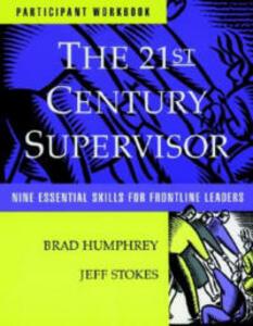 The 21st Century Supervisor: Nine Essential Skills for Frontline Leaders - Brad Humphrey,Jeff Stokes - cover