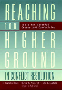 Reaching for Higher Ground in Conflict Resolution: Tools for Powerful Groups and Communities - John B. Stephens,E. Franklin Dukes,Marina A. Piscolish - cover