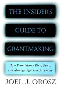The Insider's Guide to Grantmaking: How Foundations Find, Fund, and Manage Effective Programs - Joel J. Orosz - cover