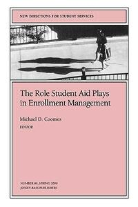 The Role Student Aid Plays in Enrollment Management: New Directions for Student Services, Number 89 - cover