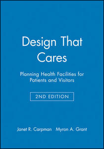 Design That Cares: Planning Health Facilities for Patients and Visitors - Janet R. Carpman,Myron A. Grant - cover