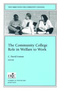 The Community College Role in Welfare to Work: New Directions for Community Colleges, Number 116 - cover