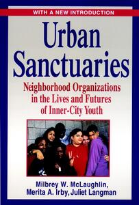 Urban Sanctuaries: Neighborhood Organizations in the Lives and Futures of Inner-City Youth - Milbrey W. McLaughlin,Merita A. Irby,Juliet Langman - cover