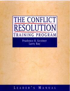 The Conflict Resolution Training Program: Leader's Manual - Prudence B. Kestner,Larry Ray - cover
