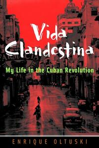 Vida Clandestina: My Life in the Cuban Revolution - Enrique Oltuski - cover