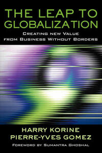 The Leap to Globalization: Creating New Value from Business Without Borders - Harry Korine,Pierre-Yves Gomez - cover