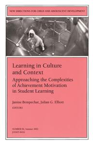 Learning in Culture and Context: Approaching the Complexities of Achievement Motivation in Student Learning: New Directions for Child and Adolescent Development, Number 96 - cover