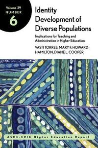 Identity Development of Diverse Populations: Implications for Teaching and Administration in Higher Education: ASHE-ERIC Higher Education Report - Vasti Torres,Mary F. Howard-Hamilton,Diane L. Cooper - cover