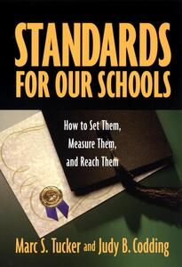 Standards for Our Schools: How to Set Them, Measure Them, and Reach Them - Marc S. Tucker,Judy B. Codding - cover
