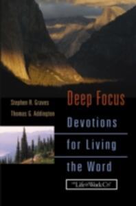Deep Focus: Devotions for Living the Word - Stephen R. Graves,Thomas G. Addington - cover