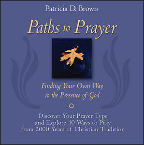 Paths to Prayer: Finding Your Own Way to the Presence of God - Patricia D. Brown - cover