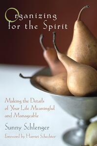 Organizing for the Spirit: Making the Details of Your Life Meaningful and Manageable - Sunny Schlenger - cover