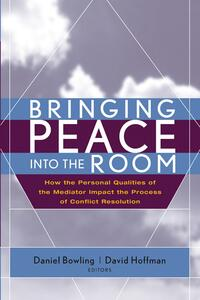 Bringing Peace Into the Room: How the Personal Qualities of the Mediator Impact the Process of Conflict Resolution - cover