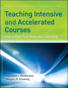 Teaching Intensive and Accelerated Courses: Instruction that Motivates Learning - Raymond J. Wlodkowski,Margery B. Ginsberg - cover