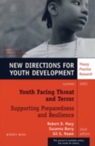 Youth Facing Threat and Terror: Supporting Preparedness and Resilience: New Directions for Youth Development, Number 98 - cover