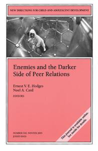 Enemies and the Darker Side of Peer Relations: New Directions for Child and Adolescent Development, Number 102 - cover