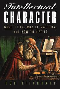 Intellectual Character: What It Is, Why It Matters, and How to Get It - Ron Ritchhart - cover