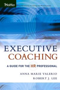 Executive Coaching: A Guide for the HR Professional - Anna Marie Valerio,Robert J. Lee - cover