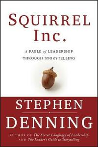 Squirrel Inc.: A Fable of Leadership through Storytelling - Stephen Denning - cover