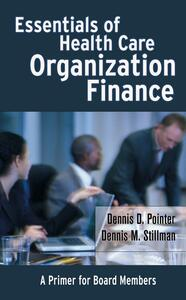 Essentials of Health Care Organization Finance: A Primer for Board Members - Dennis D. Pointer,Dennis M. Stillman - cover