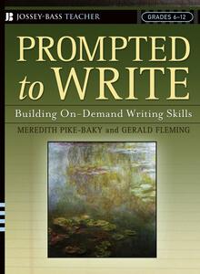 Prompted to Write: Building On-Demand Writing Skills, Grades 6-12 - Meredith Pike-Baky,Gerald Fleming - cover