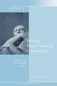 Building Faculty Learning Communities: New Directions for Teaching and Learning, Number 97 - cover