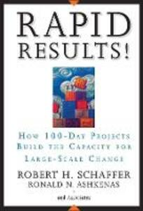 Rapid Results!: How 100-Day Projects Build the Capacity for Large-Scale Change - Robert H. Schaffer,Ron Ashkenas - cover