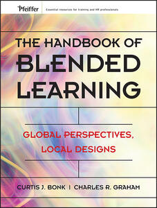 The Handbook of Blended Learning: Global Perspectives, Local Designs - Curtis Jay Bonk,Charles R. Graham - cover