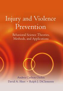 Injury and Violence Prevention: Behavioral Science Theories, Methods, and Applications - cover