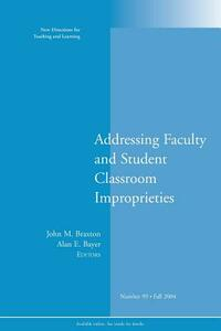 Addressing Faculty and Student Classroom Improprieties: New Directions for Teaching and Learning, Number 99 - cover