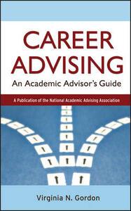 Career Advising: An Academic Advisor's Guide - Virginia N. Gordon - cover