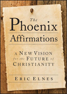 The Phoenix Affirmations: A New Vision for the Future of Christianity - Eric Elnes - cover