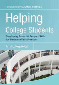Helping College Students: Developing Essential Support Skills for Student Affairs Practice - Amy L. Reynolds - cover