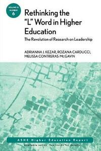 """Rethinking the """"L"""" Word in Higher Education: The Revolution of Research on Leadership: ASHE Higher Education Report - Adrianna Kezar,Rozana Carducci,Melissa Contreras-McGavin - cover"""
