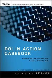 ROI in Action Casebook - Jack J. Phillips,Patricia Pulliam Phillips - cover