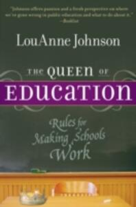 The Queen of Education: Rules for Making Schools Work - LouAnne Johnson - cover