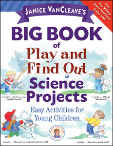 Janice VanCleave's Big Book of Play and Find Out Science Projects - Janice VanCleave - cover