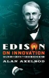 Edison on Innovation: 102 Lessons in Creativity for Business and Beyond - Alan Axelrod - cover