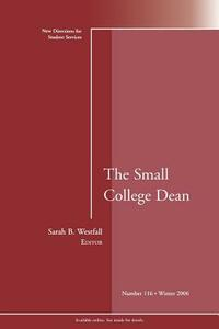 The Small College Dean: New Directions for Student Services, Number 116 - cover